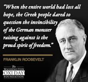 """Image of Franklin Roosevelt with quote """"When the entire world had lost all hope, the Greek people dared to question the invincibility of the German monster raising against it the proud spirit of freedom."""""""